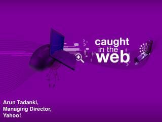 Arun Tadanki, Managing Director, Yahoo!