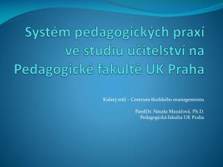 Syst�m pedagogick�ch prax� ve studiu u?itelstv� na Pedagogick� fakult?  UK  Praha