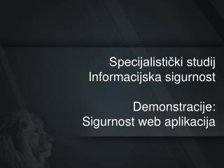 Specijalistički studij  Informacijska sigurnost Demonstracije: Sigurnost  web aplikacija