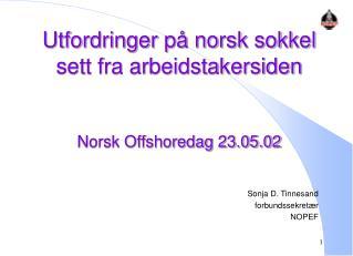 Utfordringer på norsk sokkel  sett fra arbeidstakersiden Norsk Offshoredag 23.05.02