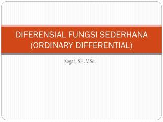 DIFERENSIAL FUNGSI SEDERHANA ( ORDINARY DIFFERENTIAL)