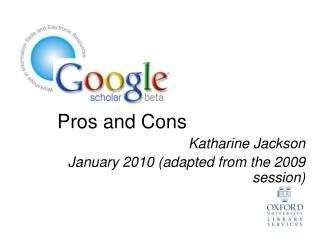 Pros and Cons Katharine Jackson January 2010 adapted from the 2009 session