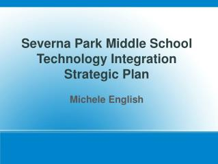 Severna Park Middle School T echnology Integration in Language Arts for Special Education Students