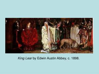 King Lear  by Edwin Austin Abbey, c. 1898.