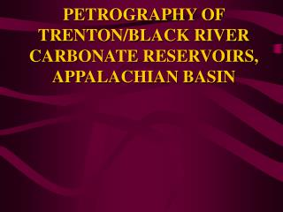 PETROGRAPHY OF TRENTON/BLACK RIVER CARBONATE RESERVOIRS, APPALACHIAN BASIN