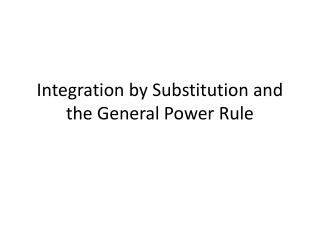 Integration by Substitution and the General Power Rule