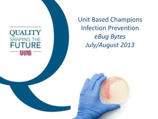 Unit Based Champions Infection Prevention eBug  Bytes July/August 2013