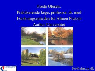 Frede Olesen,  Praktiserende læge, professor, dr. med Forskningsenheden for Almen Praksis