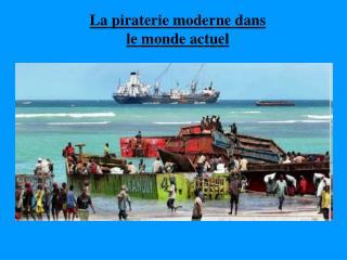 La piraterie moderne dans le monde actuel