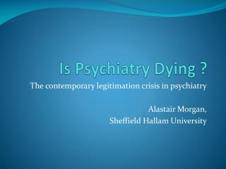 Is Psychiatry Dying ?