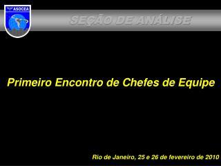Primeiro Encontro de Chefes de Equipe Rio de Janeiro, 25 e 26 de fevereiro de 2010