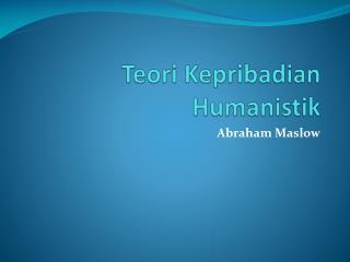 Teori Kepribadian Humanistik