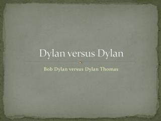 Dylan versus Dylan