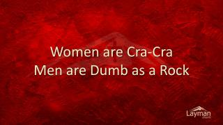 Women are  Cra-Cra Men are Dumb as a Rock