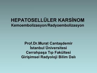 HEPATOSELLÜLER KARSİNOM Kemoembolizasyon/Radyoembolizasyon
