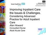 Improving Inpatient Care the Issues  Challenges. Considering Advanced Practice for Adult Inpatient Care  Alan Howard Con
