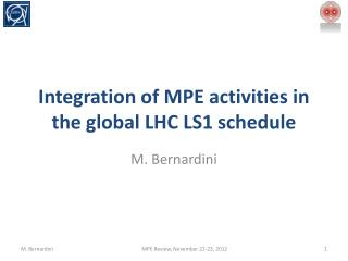 Integration of  MPE activities  in the global  LHC LS1  schedule