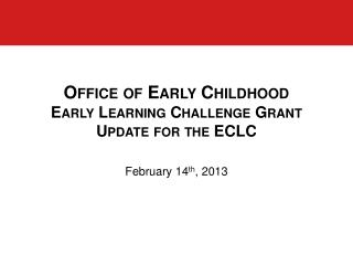 Office of Early Childhood  Early Learning Challenge Grant Update for the ECLC