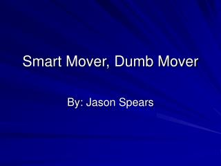 Smart Mover, Dumb Mover