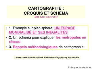 CARTOGRAPHIE :  CROQUIS ET SCH MA Mise   jour janvier 2010