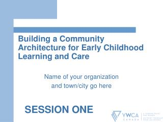 Building a Community Architecture for Early Childhood Learning and Care