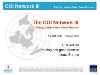 The COI Network III  Training, Master Class, Good Practice 1st Oct 2006 � 30 Nov 2007 COI related