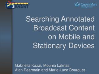 Searching Annotated Broadcast Content  on Mobile and Stationary Devices