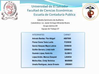Cátedra Seminario de Auditoria Catedrático: Lic. Javier Enrique Miranda Rivera Grupo teórico 04