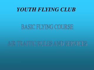 BASIC FLYING COURSE AIR TRAFFIC RULES AND SERVICES