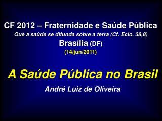 A Saúde Pública no Brasil André Luiz de Oliveira
