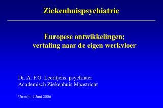 Dr. A. F.G. Leentjens, psychiater Academisch Ziekenhuis Maastricht Utrecht, 9 Juni 2006