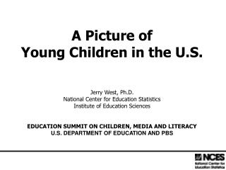 A Picture of  Young Children in the U.S. Jerry West, Ph.D.
