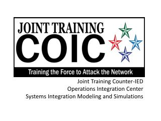 Joint Training Counter-IED Operations Integration Center Systems Integration Modeling and Simulations