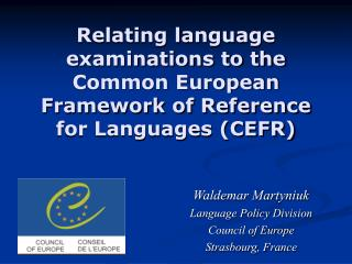 Relating language examinations to the  Common European Framework of Reference for Languages (CEFR)