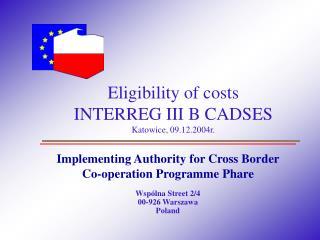 Eligibility of costs INTERREG III B CADSES Katowice, 09.12.2004r.