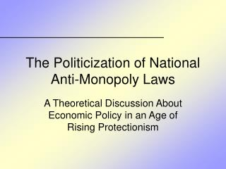 The Politicization of National Anti-Monopoly Laws