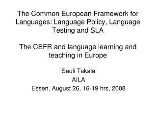 Sauli Takala AILA Essen, August 26, 16-19 hrs, 2008