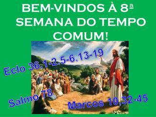BEM-VINDOS  À 8ª SEMANA DO TEMPO COMUM!