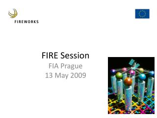 FIRE Session FIA Prague 13 May 2009