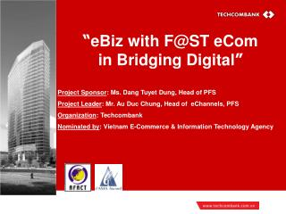 � eBiz with F@ST eCom  in Bridging Digital � Project Sponsor : Ms. Dang Tuyet Dung, Head of PFS