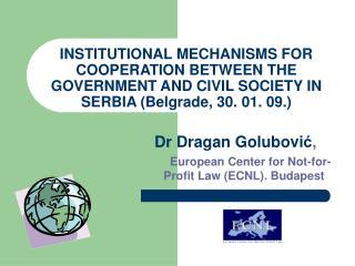 Dr Dragan Golubovi ć , European Center for Not-for-Profit Law ( E CNL) .  Budapest