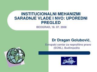 INSTITUCIONALNI  MEHANIZMI  SARADNJE VLADE I NVO :  UPOREDNI PREGLED B EOGRAD ,  1 8 .  0 7. 2008