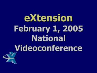 eXtension February 1, 2005  National Videoconference