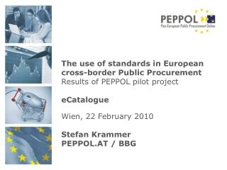 The use of standards in European  cross-border Public Procurement  Results of PEPPOL pilot project