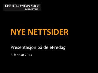 NYE NETTSIDER Presentasjon på deleFredag  8. februar 2013