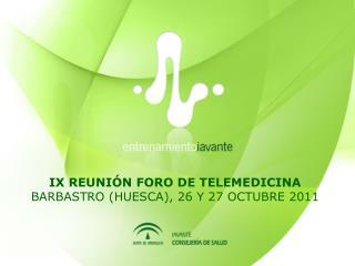 IX REUNIÓN FORO DE TELEMEDICINA BARBASTRO (HUESCA), 26 Y 27 OCTUBRE 2011