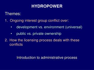 HYDROPOWER Themes: 1.  Ongoing interest group conflict over:
