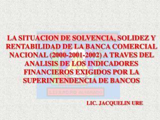 LA SITUACION DE SOLVENCIA, SOLIDEZ Y RENTABILIDAD DE LA BANCA COMERCIAL NACIONAL 2000-2001-2002 A TRAVES DEL ANALISIS DE