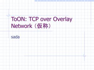 ToON: TCP over Overlay Network  ????
