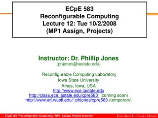 ECpE 583 Reconfigurable Computing Lecture 12: Tue 10/2/2008 (MP1 Assign, Projects)